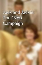 Jack and Jackie: The 1960 Campaign  by historynerd_
