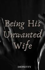 Being his UNWANTED wife by Newtin