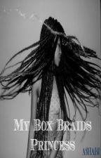 My Box Braids Princess (ON HOLD) by _A5HABI