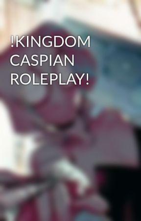 !KINGDOM CASPIAN ROLEPLAY! by RueLunam43