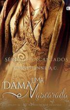 Uma Dama Mascarada - Spin-off Desencantados Medieval by ChristyenneAlmeida