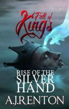 Fall of Kings: Rise of the Silver Hand by AJRenton24