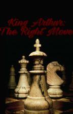 King Arthur: The Right Move by Starksdrinkinghabit