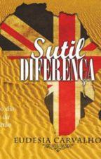 Sutil Diferença ( Versão Wattpad) by EudesiaCarvalho
