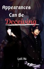 Appearances Can Be Deceiving || Completed ✔ by LuliWrites