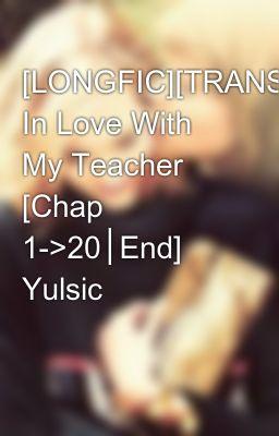 Đọc truyện [LONGFIC][TRANS] In Love With My Teacher [Chap 1->20│End] Yulsic