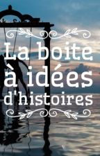 La boite à idées d'histoires by Libzoe