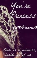 You're Princess! by _love-daydreamer_