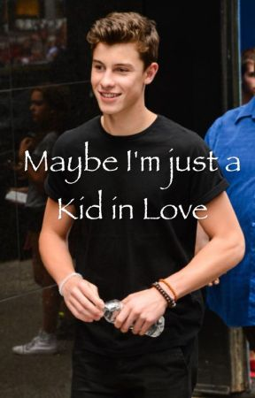 Maybe I'm just a Kid in Love    Shawn Mendes by Michelle-xo