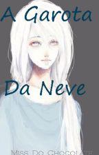 Amor Doce: A Garota da Neve by Miss_do_Chocolate