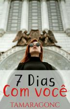 7 Dias Com Você by Tamaragonc
