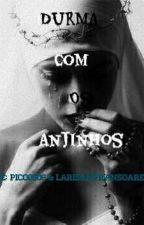Durma Com Os Anjinhos by LarissaIfranSoares