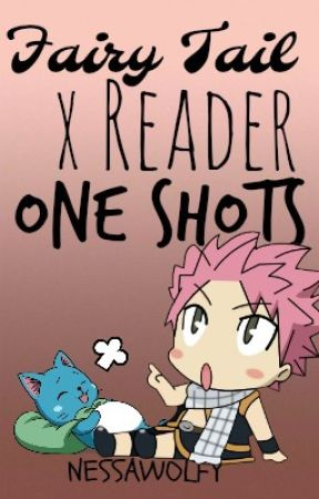 ☽ Fairy Tail x Reader One Shots ☾ by Nessawolfy