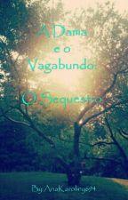 A Dama E O Vagabundo: O Sequestro  by AnaKaroliny694
