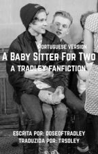 a baby sitter for two ♡ tradley - portuguese version  by trsdley