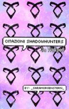 CITAZIONI SHADOWHUNTERS  by _SaraMorgenstern_