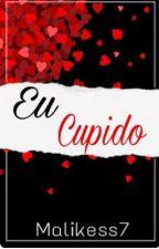 Eu Cupido - Malikess7 by Malikess7