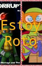 """Estoy Roto""(cancelada) by friki-chan03"