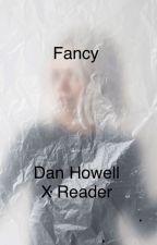 Fancy (DanielHowellXReader) by DansFifthChin