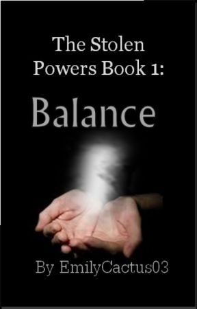 The Stolen Powers Book 1: Balance by EmilyCactus03