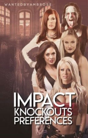 Impact Wrestling Knockouts Preferences by WantedByAmbrose