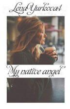 My native angel... by LenaYurkova4