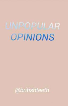 unpopular opinions by britishteeth