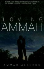 Loving Ammah [COMPLETED✅]  by itx_ammarh