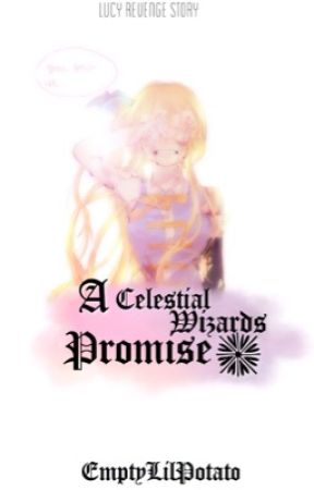 A Celestial Wizard's Promise ~ A Lucy's Revenge Story~ by EmptyLilPotato