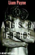 Amigos Con Derechos - Liam Payne {Reescribiendo}  by CaritaDePanda22