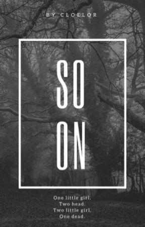 Soon. by CloeLor