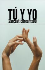 TU Y YO [EDITANDO] by sarcasticdreams00