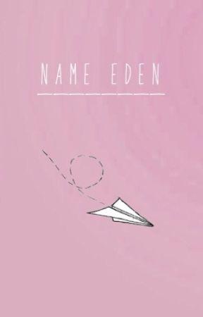 name eden by magictrash