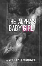 The Alpha's Baby Girl. by Deynnalove16