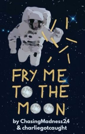 Fry Me To The Moon by ChasingMadness24