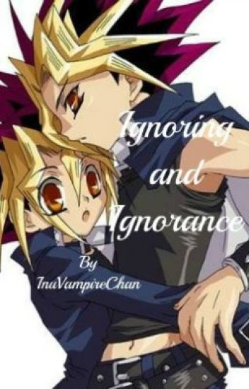 Ignoring and Ignorance (Yu-Gi-Oh Yaoi FanFiction)