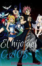 EL HIJO DEL CAOS by ENDnatsudragneel18