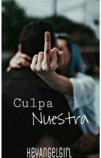 Culpa Nuestra by HeyAngelGirl