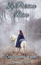 La Próxima Reina by Fernanda_1004