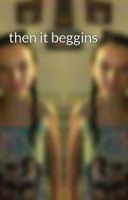 then it beggins  by MichelleDansereau