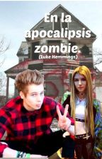 En la apocalipsis zombie ( Luke Hemmings) by 4x5sosx