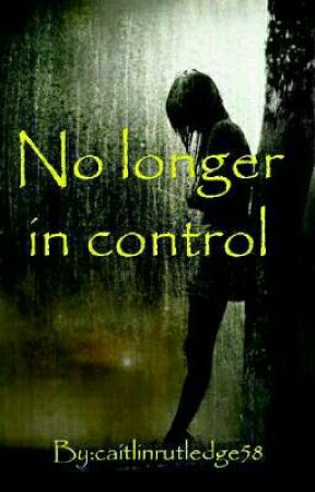 No longer in Control by caitlinrutledge58