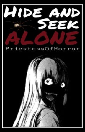 Hide and Seek Alone by PriestessOfHorror