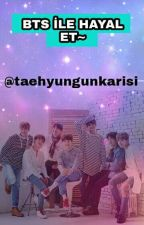 BTS İLE HAYAL ET~ (smut)   by taehyungunkarisi