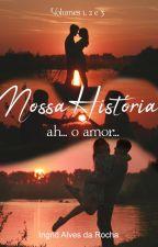 Nossa História - Três contos de amor by IngridAlvesdaRocha