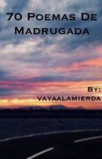 70 poemas de madrugada by vayaalamierda