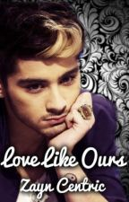 Love like ours ( Zianourry) ( Zayn centric ) by Loveyouzaynister