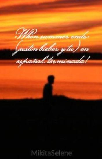 •When summer ends• (justin bieber y tu) en español. terminada!