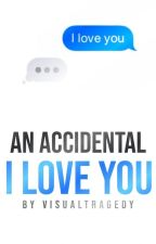 An Accidental I Love You by VisualTragedy