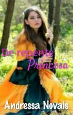 De repente Princesa by Andressa_Novais